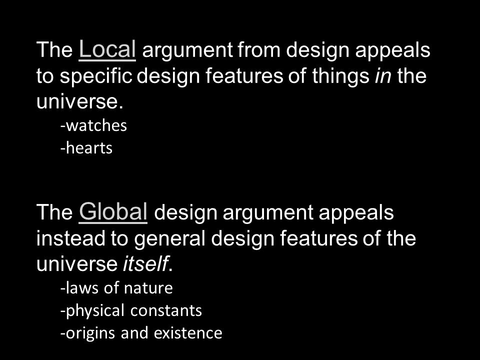 The Local argument from design appeals to specific design features of things in the universe.