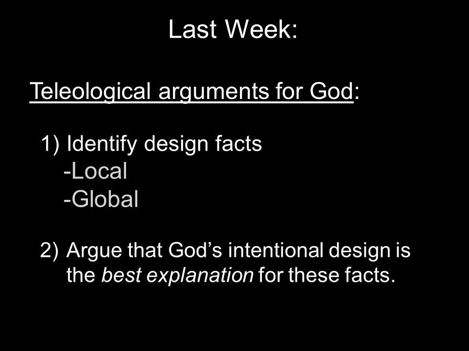 Last Week: Teleological arguments for God: -Local -Global