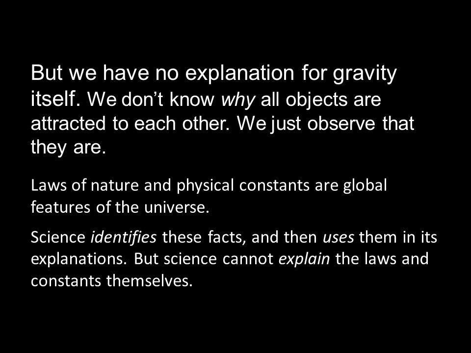 But we have no explanation for gravity itself