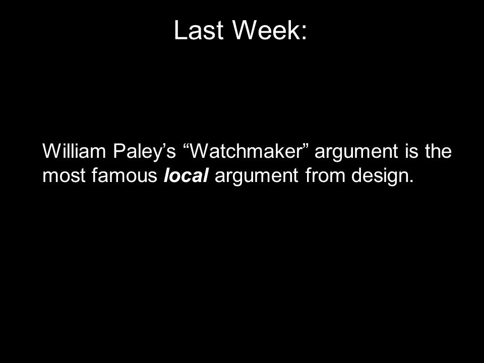 Last Week: William Paley's Watchmaker argument is the most famous local argument from design.