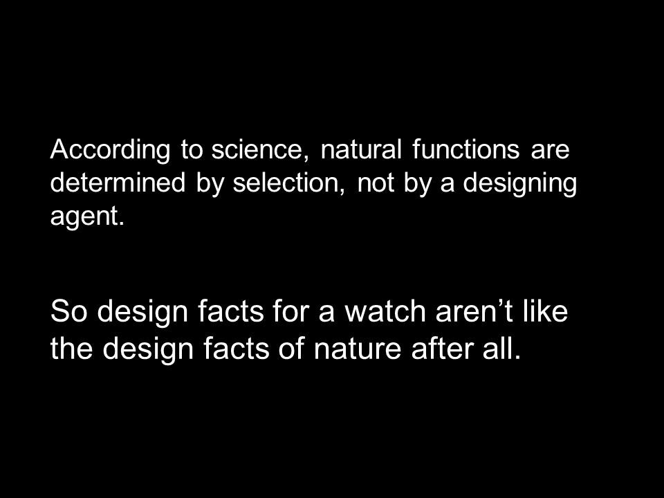 According to science, natural functions are determined by selection, not by a designing agent.