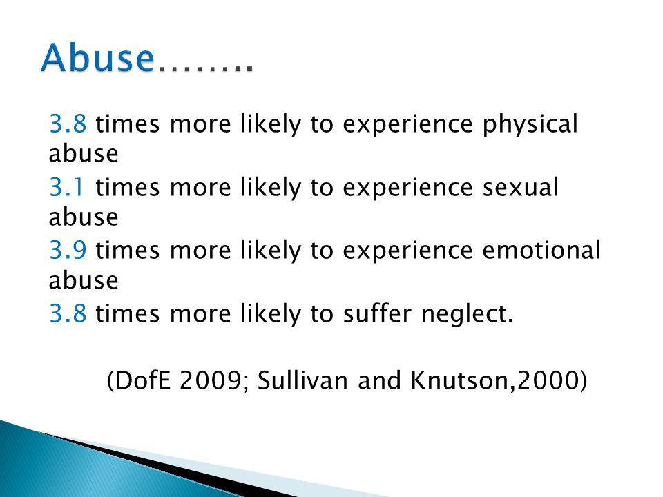 Abuse…….. 3.8 times more likely to experience physical abuse