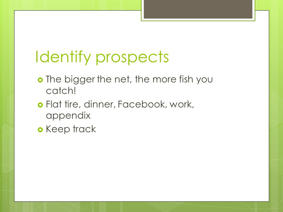 Identify prospects The bigger the net, the more fish you catch!