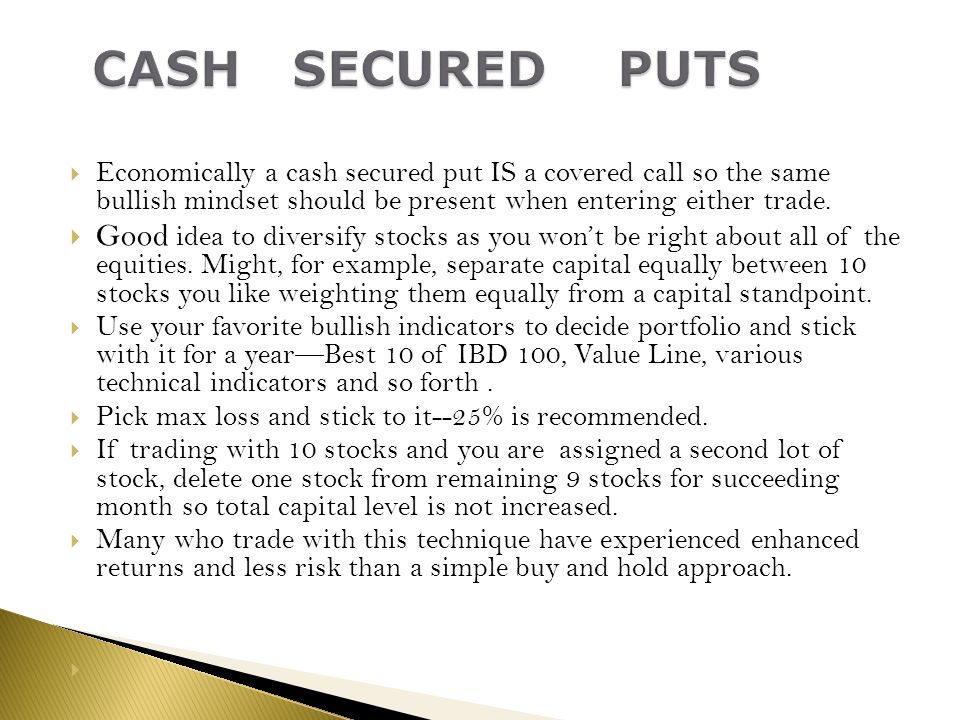 CASH SECURED PUTS Economically a cash secured put IS a covered call so the same bullish mindset should be present when entering either trade.