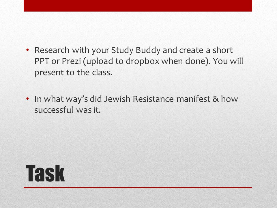 Research with your Study Buddy and create a short PPT or Prezi (upload to dropbox when done). You will present to the class.