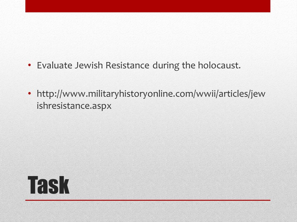 Task Evaluate Jewish Resistance during the holocaust.