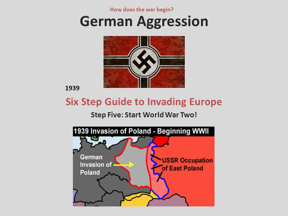 Six Step Guide to Invading Europe Step Five: Start World War Two!