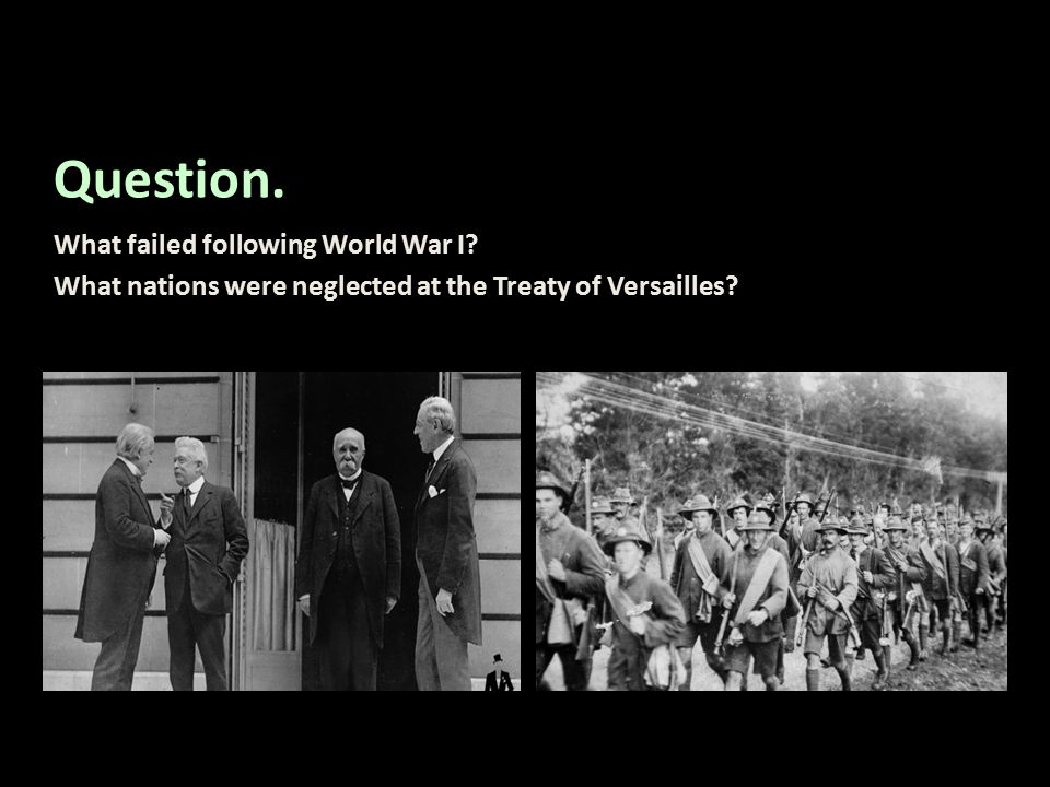Question. What failed following World War I