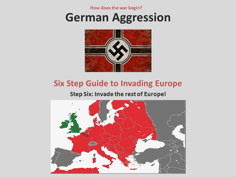 Six Step Guide to Invading Europe Step Six: Invade the rest of Europe!