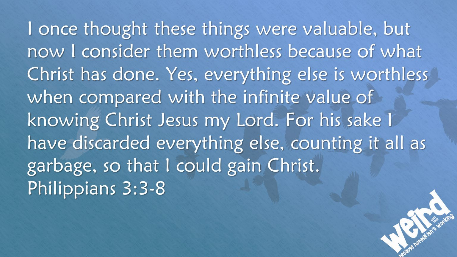 I once thought these things were valuable, but now I consider them worthless because of what Christ has done.