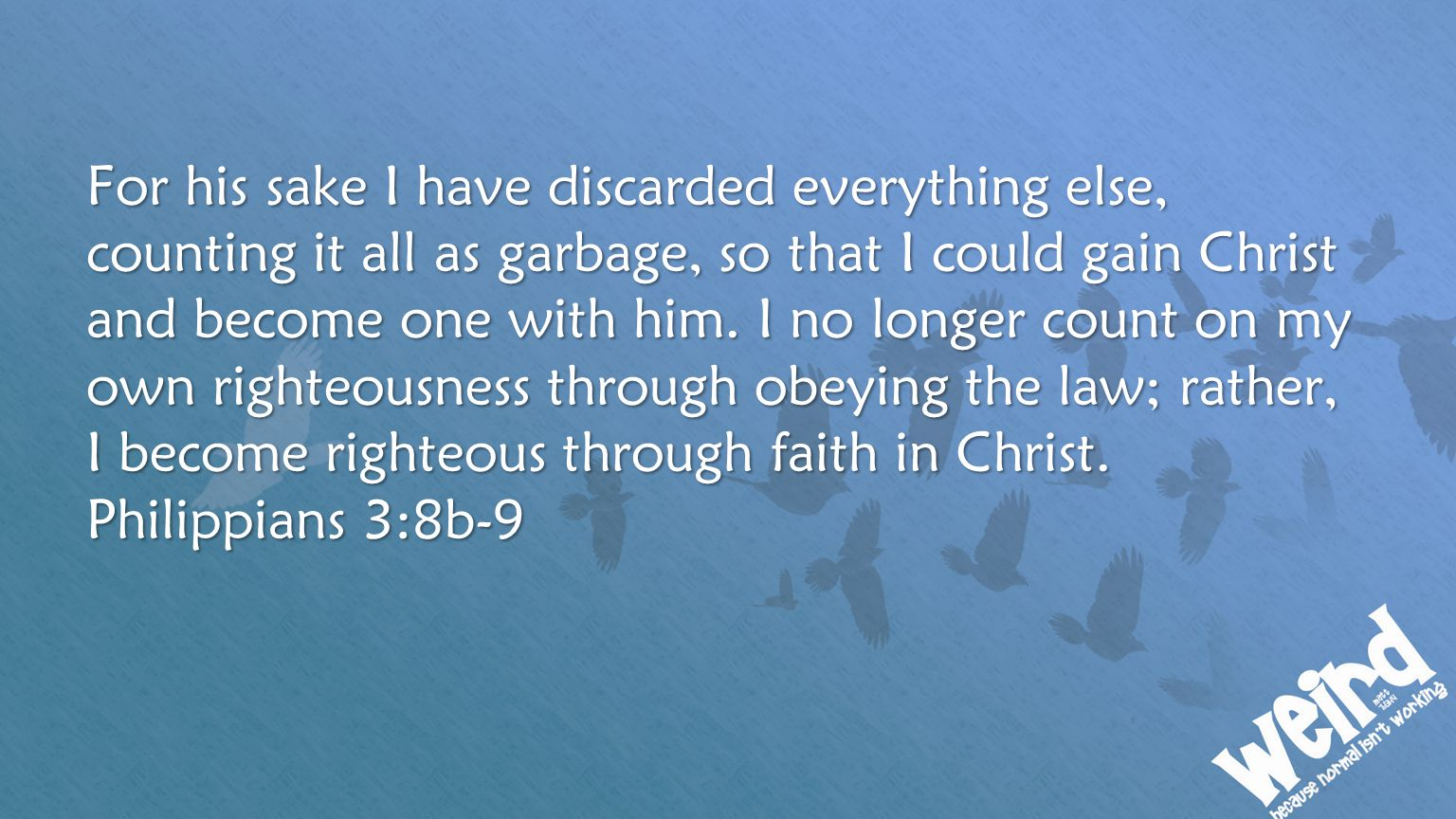 For his sake I have discarded everything else, counting it all as garbage, so that I could gain Christ and become one with him.
