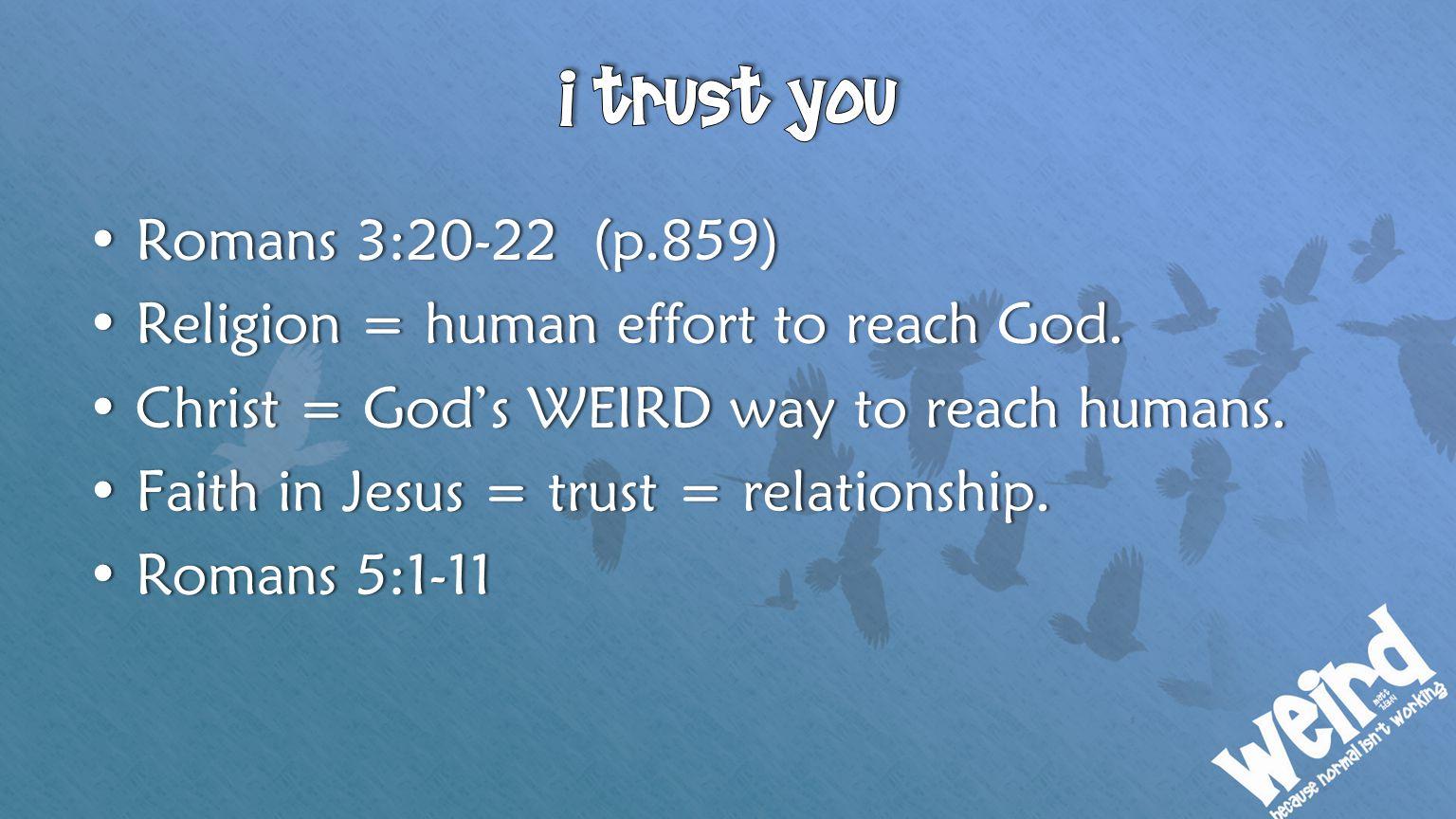 I trust you Romans 3:20-22 (p.859)