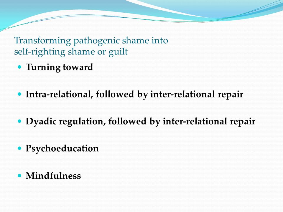Transforming pathogenic shame into self-righting shame or guilt