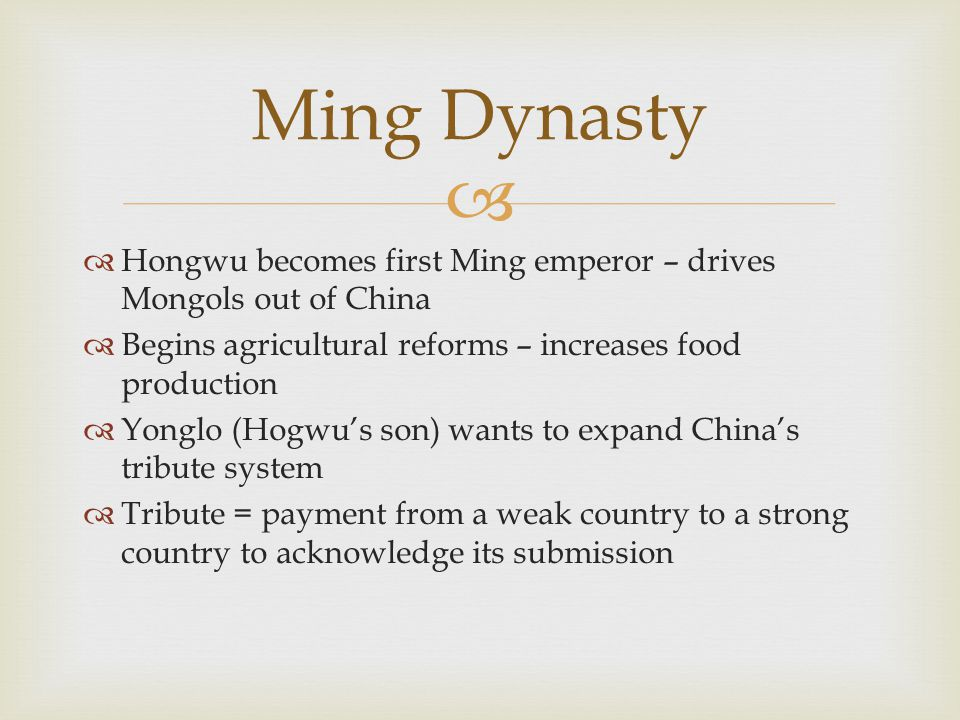 Ming Dynasty Hongwu becomes first Ming emperor – drives Mongols out of China. Begins agricultural reforms – increases food production.