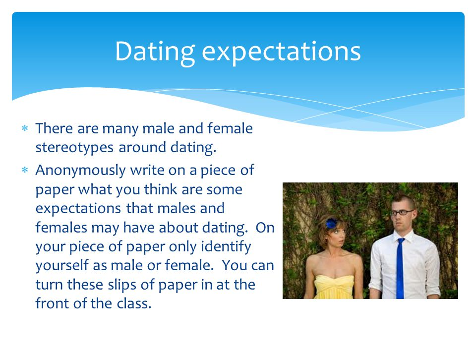 Dating expectations There are many male and female stereotypes around dating.