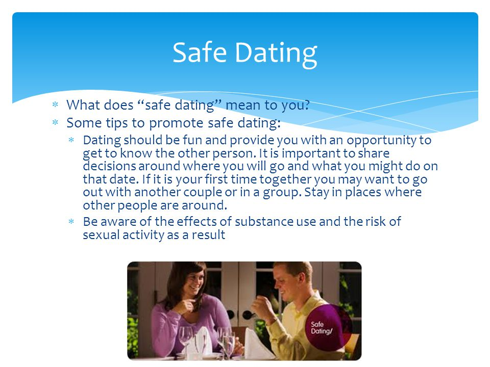 Safe Dating What does safe dating mean to you