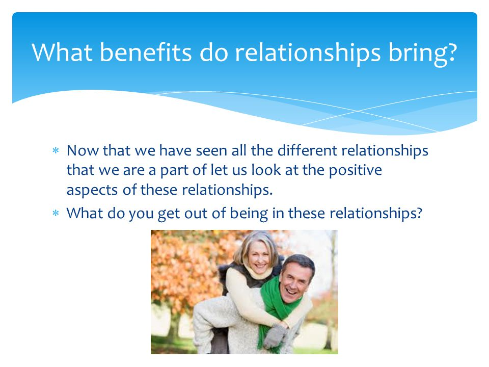 What benefits do relationships bring