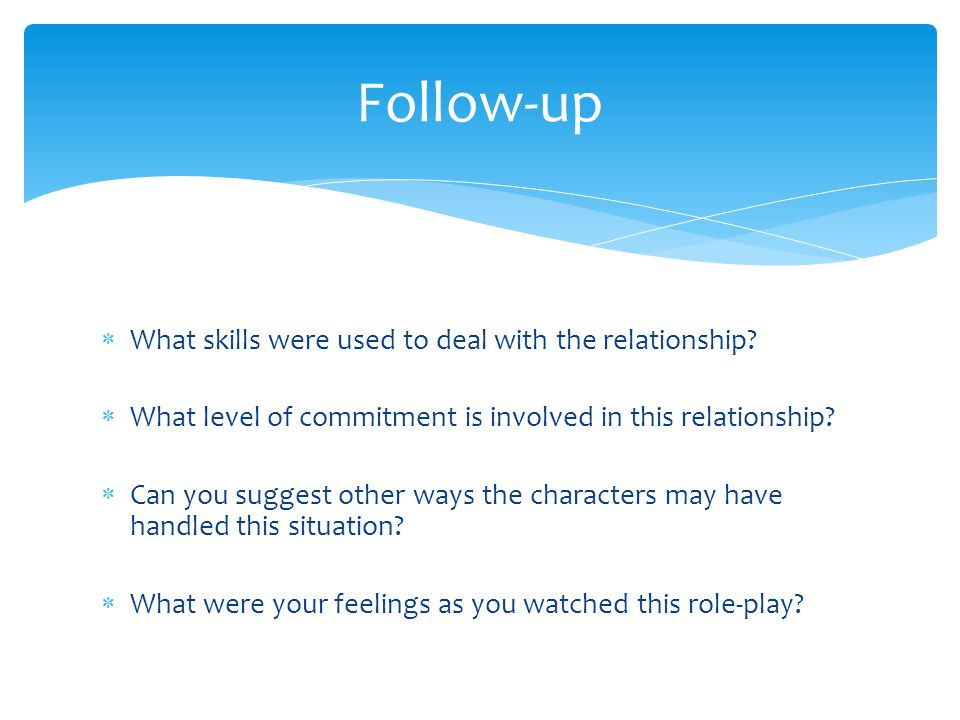 Follow-up What skills were used to deal with the relationship