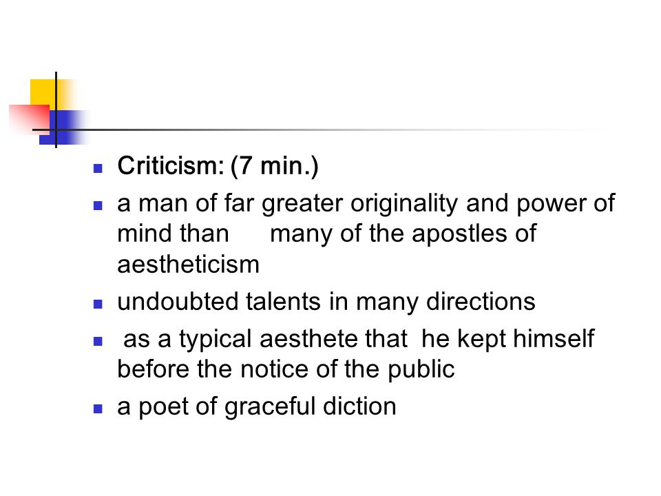 Criticism: (7 min.) a man of far greater originality and power of mind than many of the apostles of aestheticism.