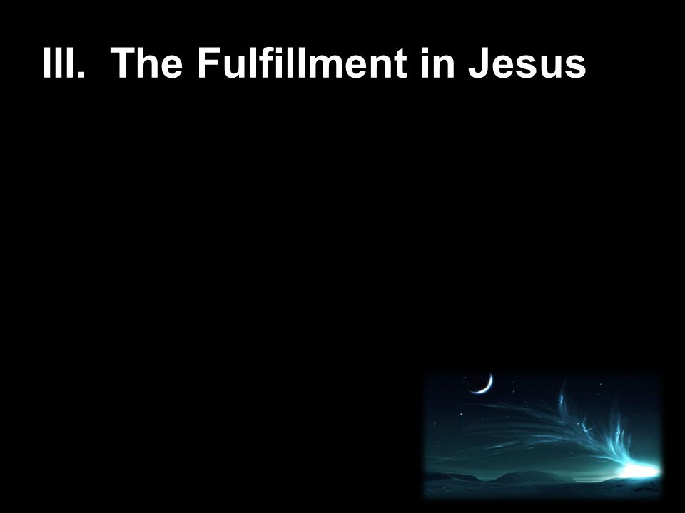III. The Fulfillment in Jesus