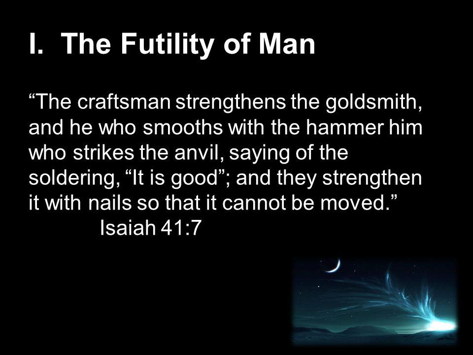 I. The Futility of Man