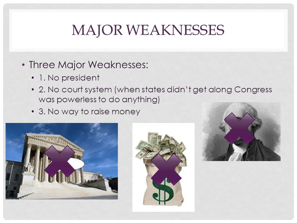 Major Weaknesses Three Major Weaknesses: 1. No president