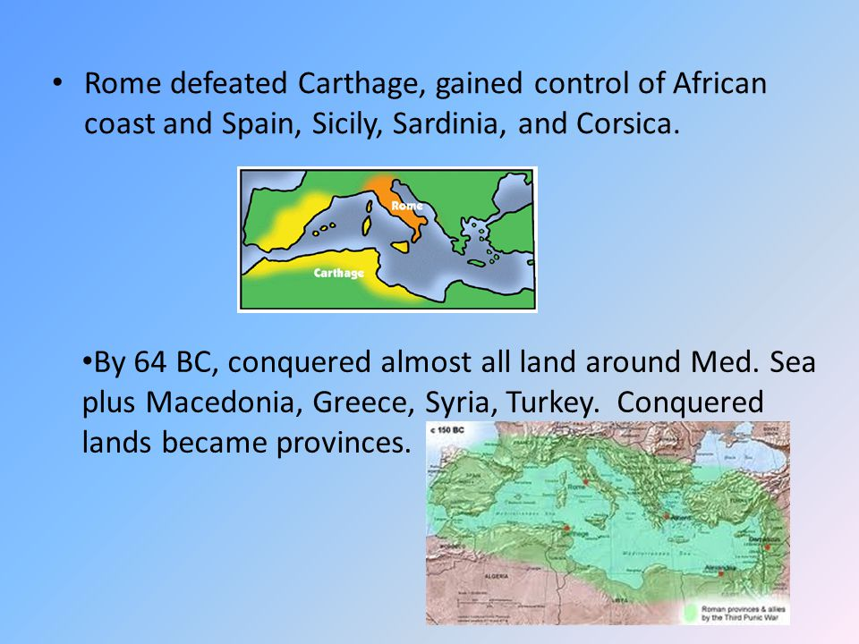 Rome defeated Carthage, gained control of African coast and Spain, Sicily, Sardinia, and Corsica.