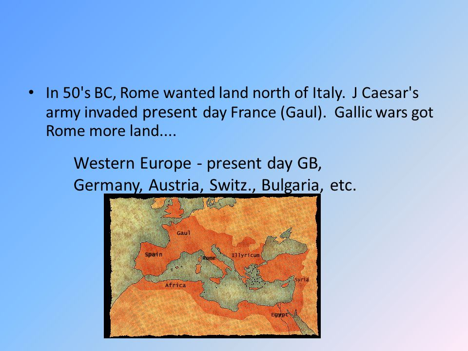 In 50 s BC, Rome wanted land north of Italy