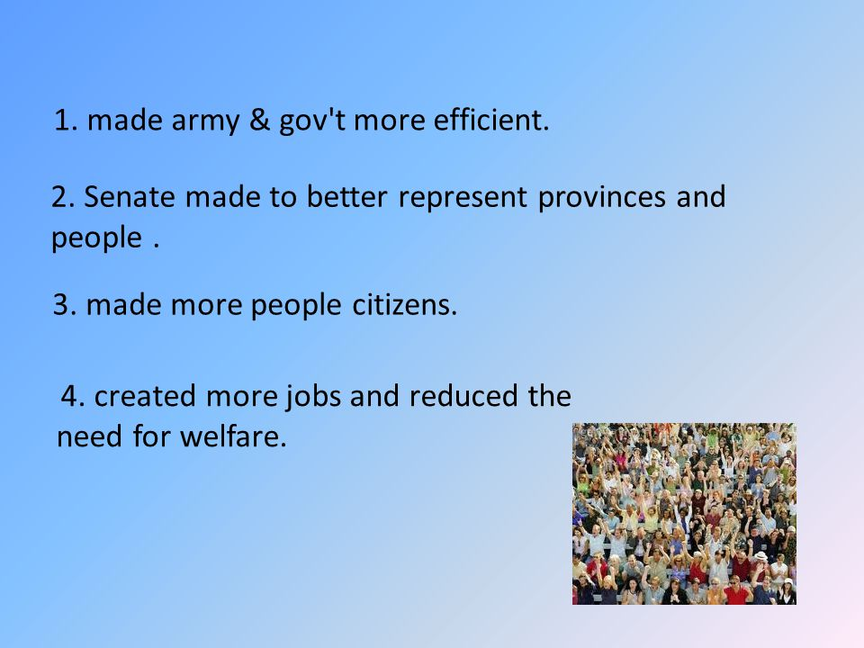 1. made army & gov t more efficient.