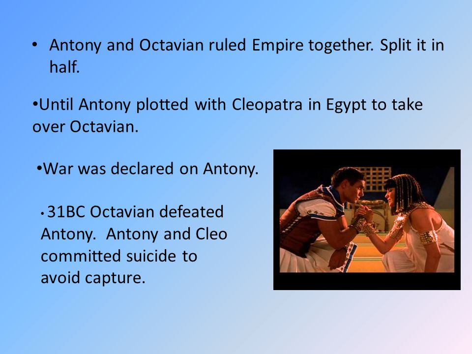 Antony and Octavian ruled Empire together. Split it in half.