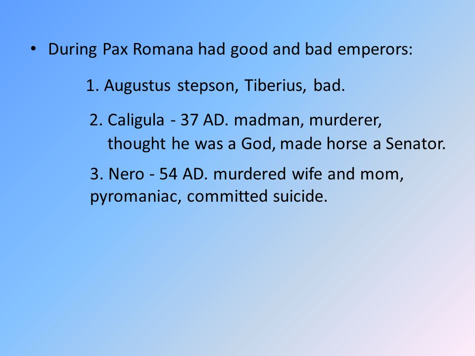 During Pax Romana had good and bad emperors: