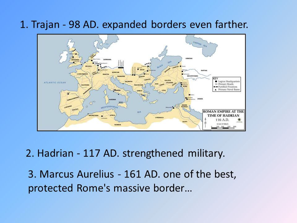 1. Trajan - 98 AD. expanded borders even farther.