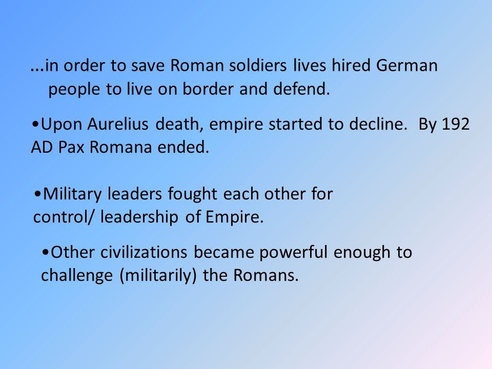 …in order to save Roman soldiers lives hired German people to live on border and defend.