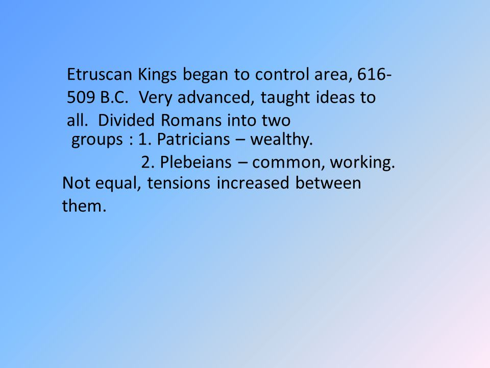 Etruscan Kings began to control area, 616-509 B. C
