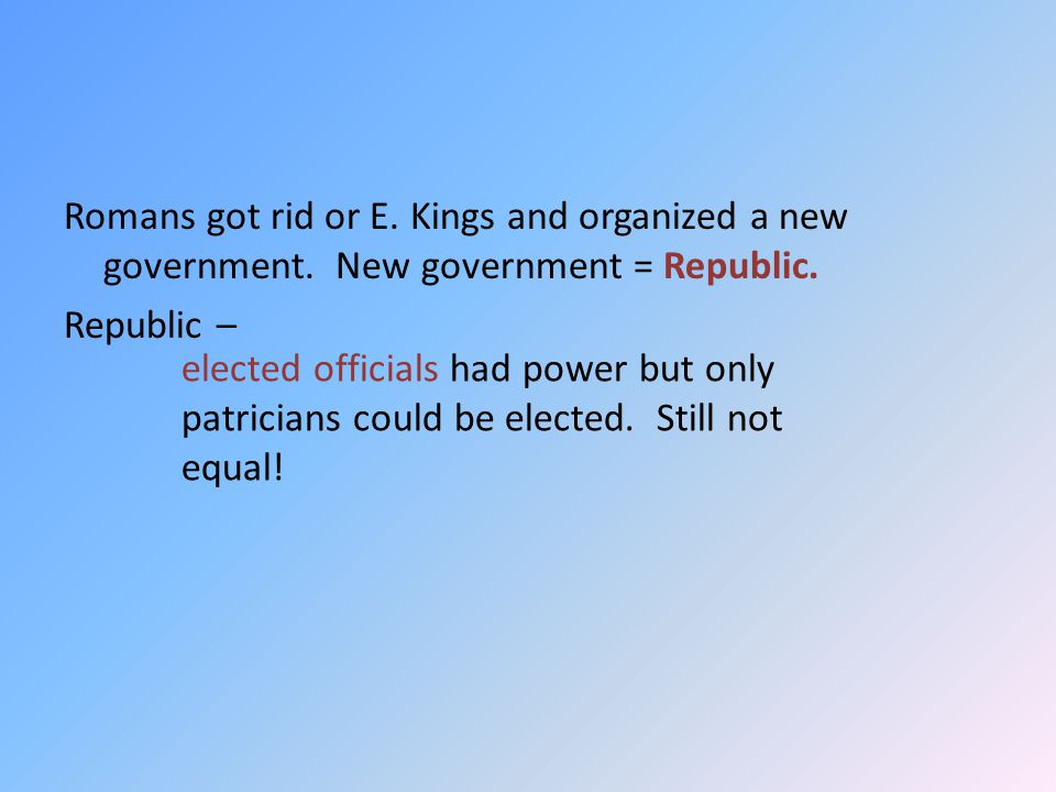 Romans got rid or E. Kings and organized a new government