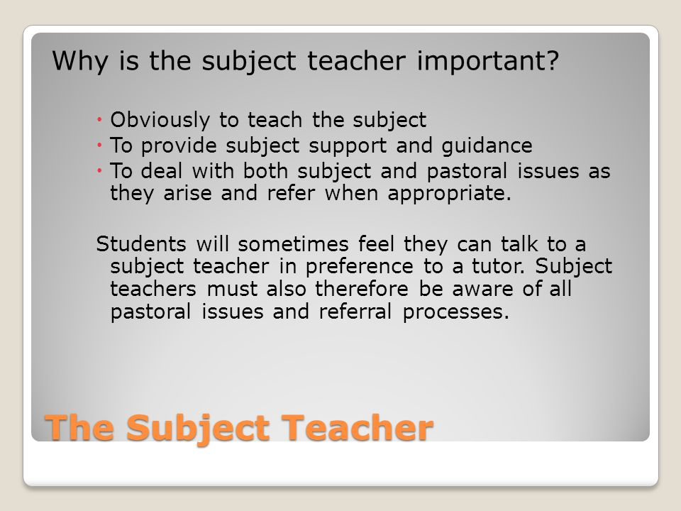 The Subject Teacher Why is the subject teacher important