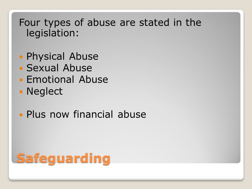 Safeguarding Four types of abuse are stated in the legislation: