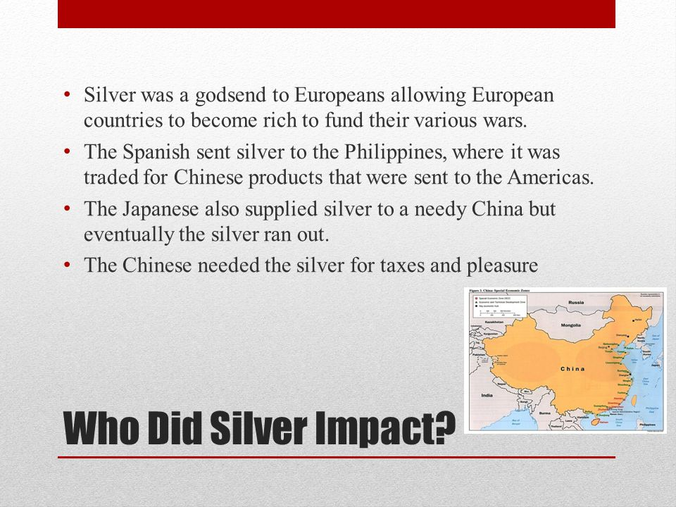 Silver was a godsend to Europeans allowing European countries to become rich to fund their various wars.