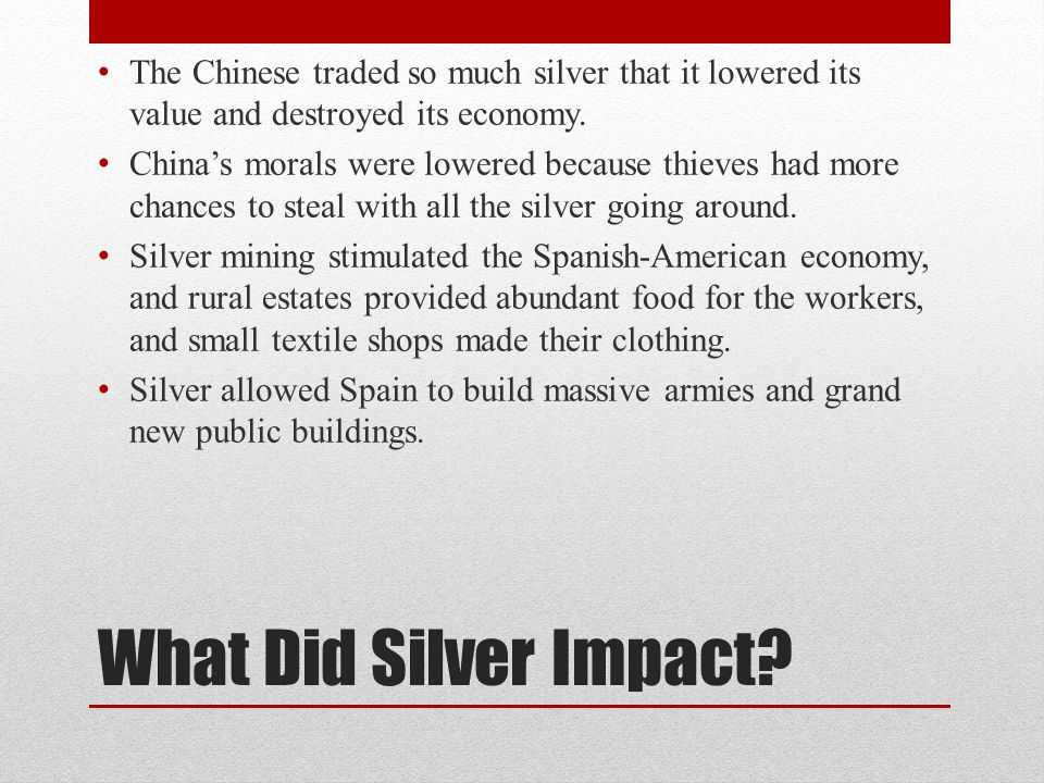 The Chinese traded so much silver that it lowered its value and destroyed its economy.