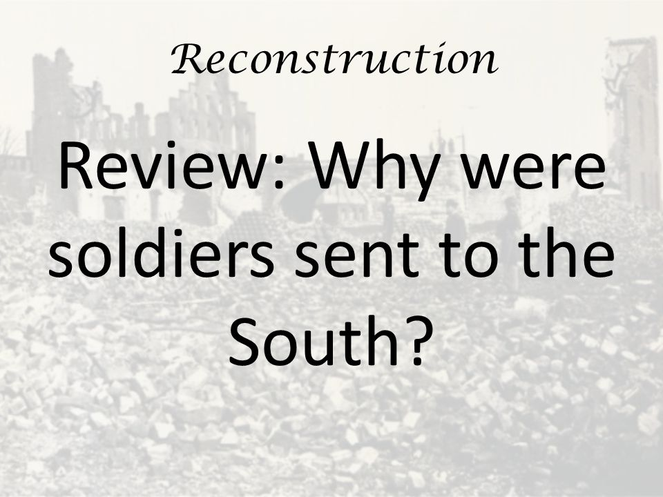 Review: Why were soldiers sent to the South