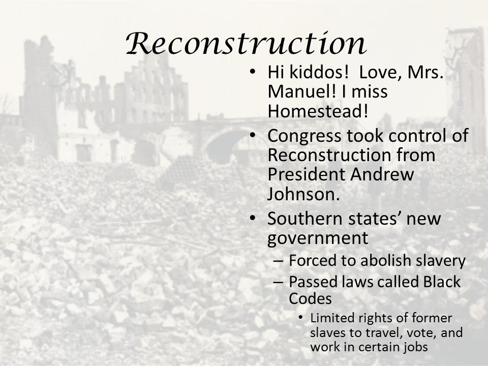 Reconstruction Hi kiddos! Love, Mrs. Manuel! I miss Homestead!