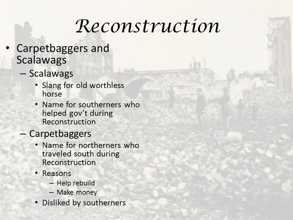 Reconstruction Carpetbaggers and Scalawags Scalawags Carpetbaggers