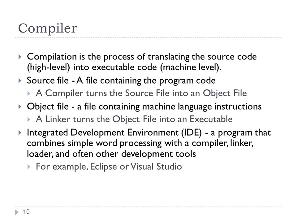 Compiler Compilation is the process of translating the source code (high-level) into executable code (machine level).