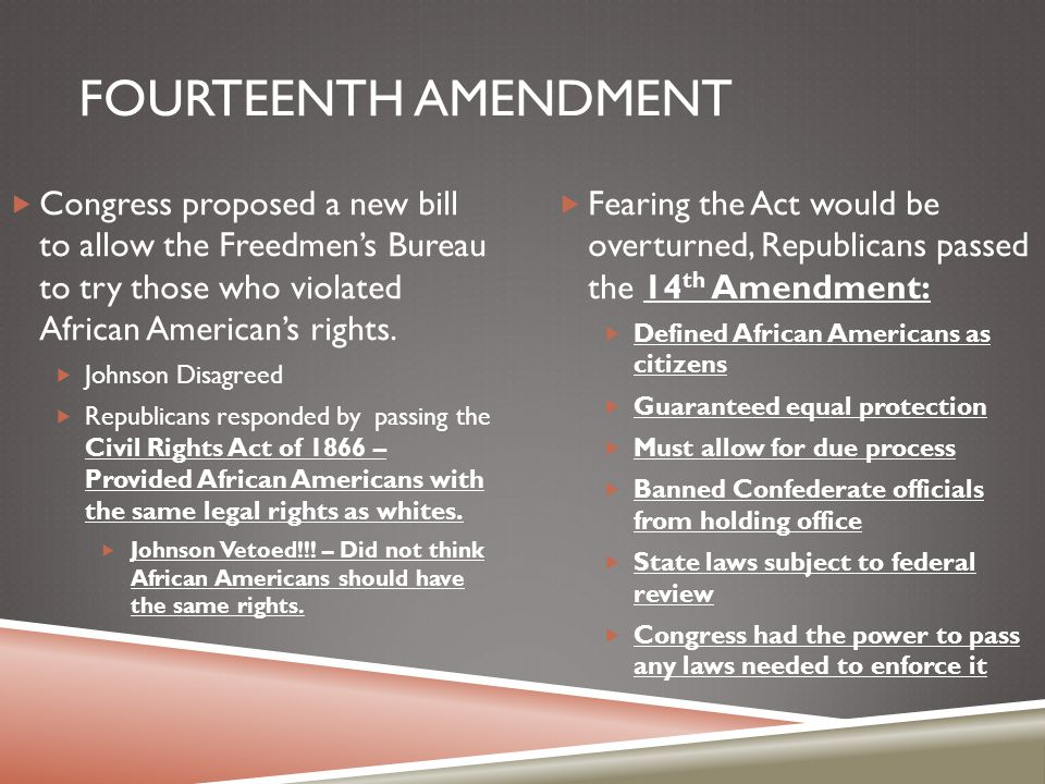 Fourteenth Amendment Congress proposed a new bill to allow the Freedmen's Bureau to try those who violated African American's rights.