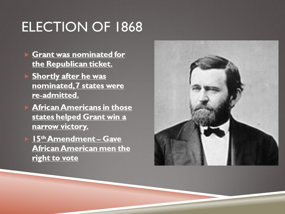 Election of 1868 Grant was nominated for the Republican ticket.