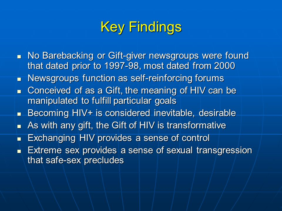Key Findings No Barebacking or Gift-giver newsgroups were found that dated prior to 1997-98, most dated from 2000.