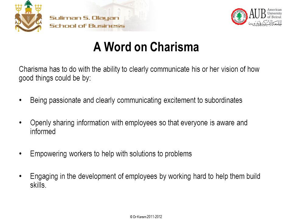 A Word on Charisma Charisma has to do with the ability to clearly communicate his or her vision of how good things could be by: