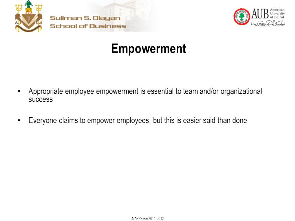 Empowerment Appropriate employee empowerment is essential to team and/or organizational success.