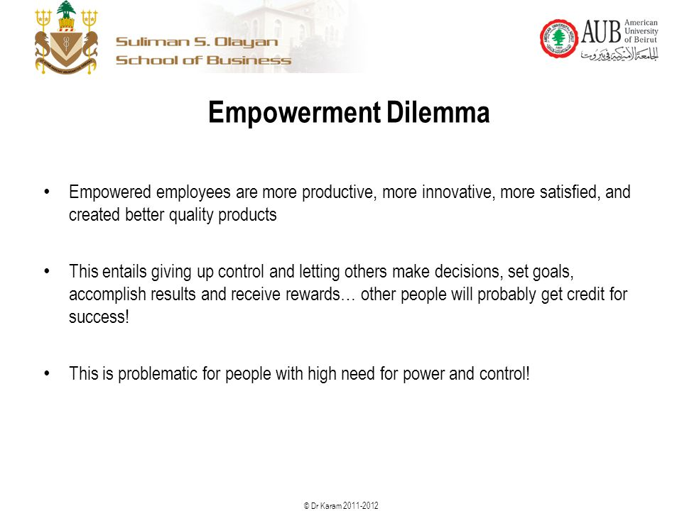 Empowerment Dilemma Empowered employees are more productive, more innovative, more satisfied, and created better quality products.