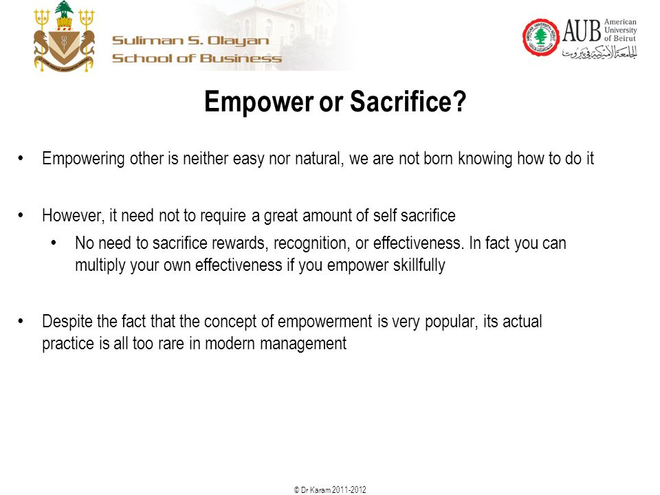 Empower or Sacrifice Empowering other is neither easy nor natural, we are not born knowing how to do it.